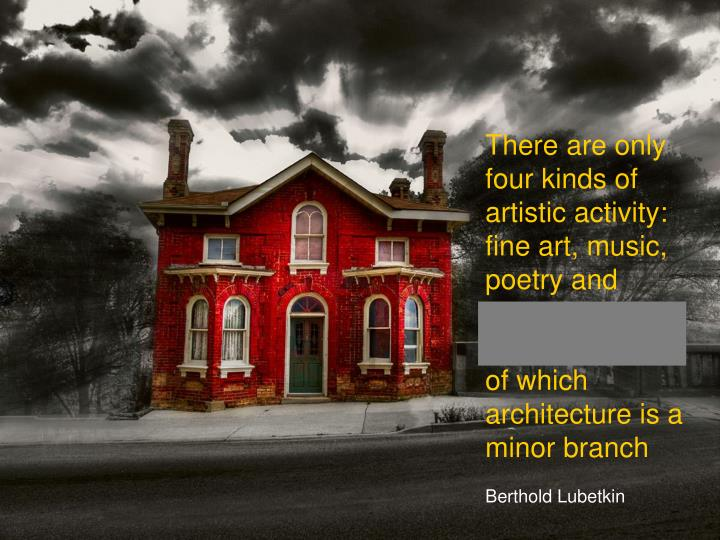 There are only four kinds of artistic activity: fine art, music, poetry and ornamental pastry cookin...