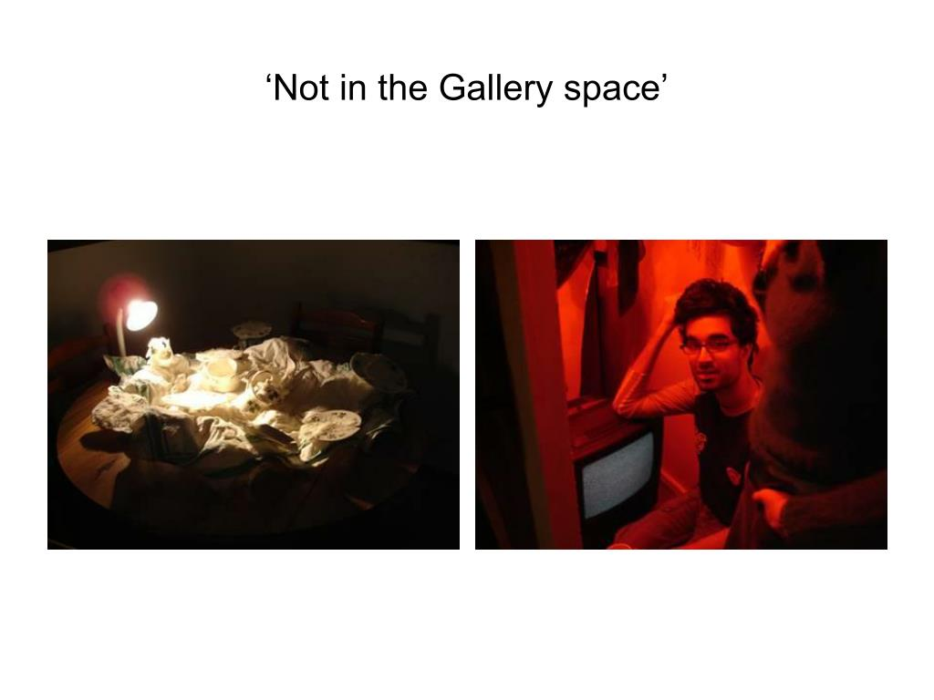 'Not in the Gallery space'
