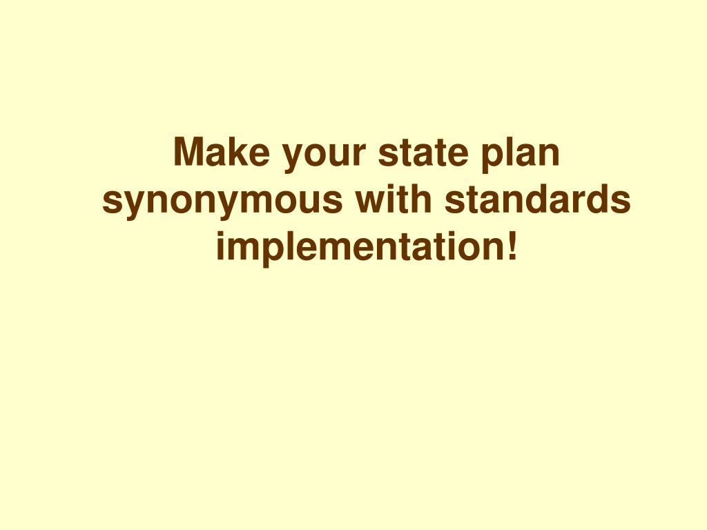 Make your state plan synonymous with standards implementation!