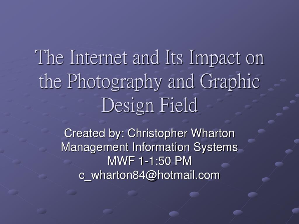the internet and its impact on the photography and graphic design field l.