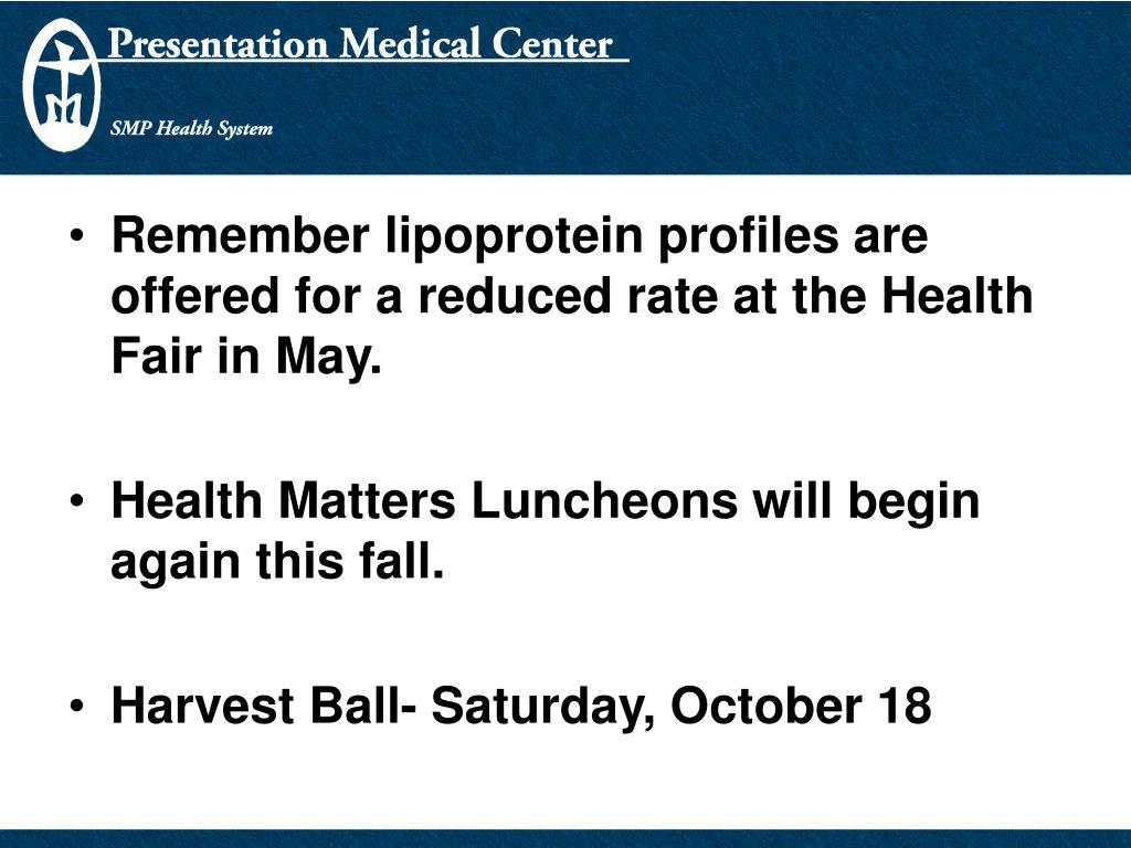 Remember lipoprotein profiles are offered for a reduced rate at the Health Fair in May.