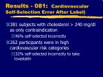 results 081 cardiovascular self selection error after label