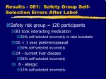 results 081 safety group self selection errors after label