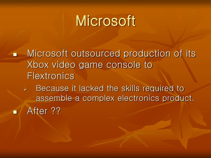 what is the strategic advantage to microsoft of outsourcing xbox production to flextronics What was the strategic advantage to microsoft of outsourcing xbox production to flextronics what were the risks associated with outsourcing to flextronics.