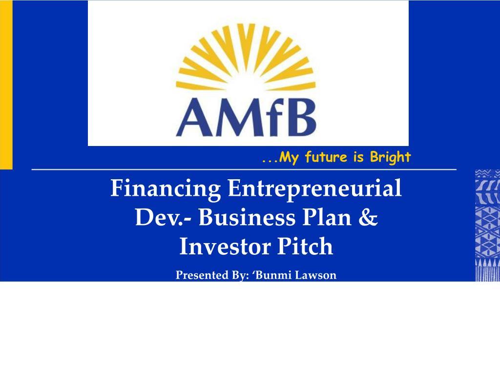 Financing Entrepreneurial Dev.- Business Plan & Investor Pitch