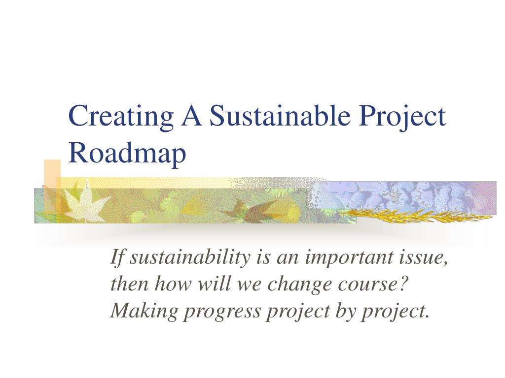Creating A Sustainable Project Roadmap