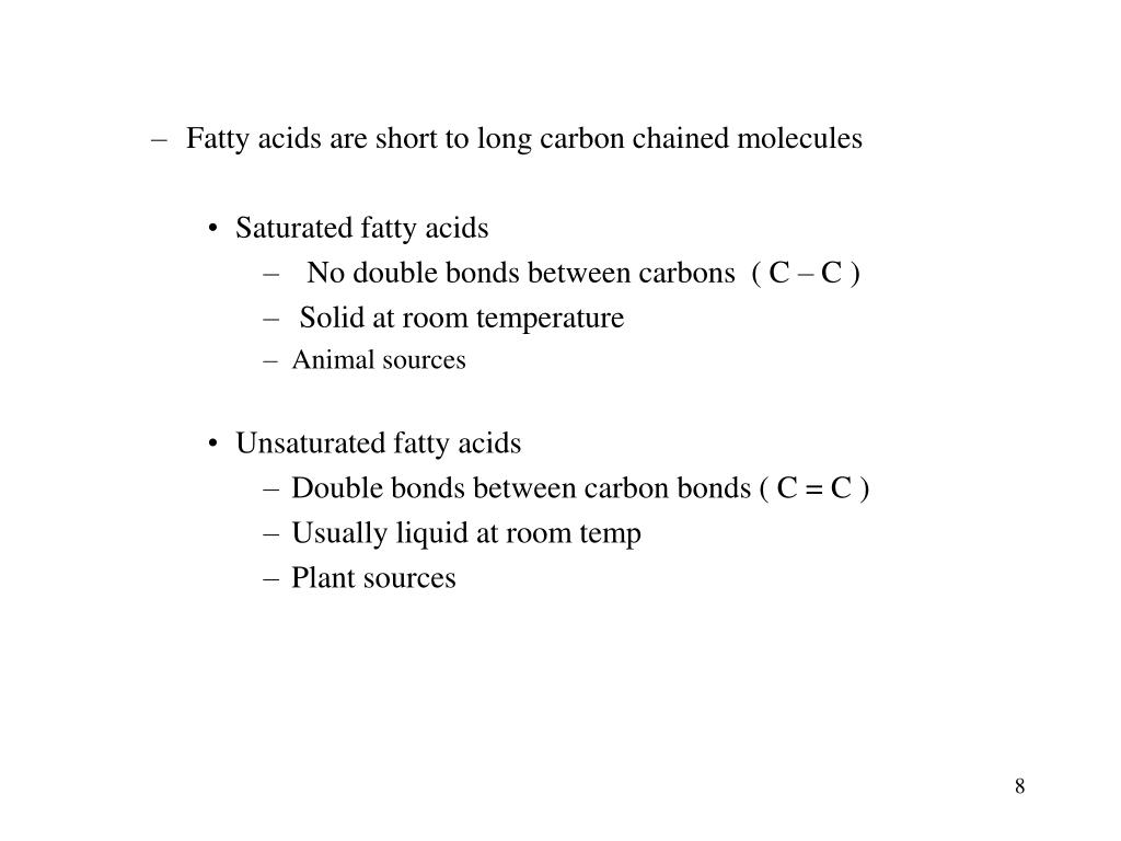 Fatty acids are short to long carbon chained molecules