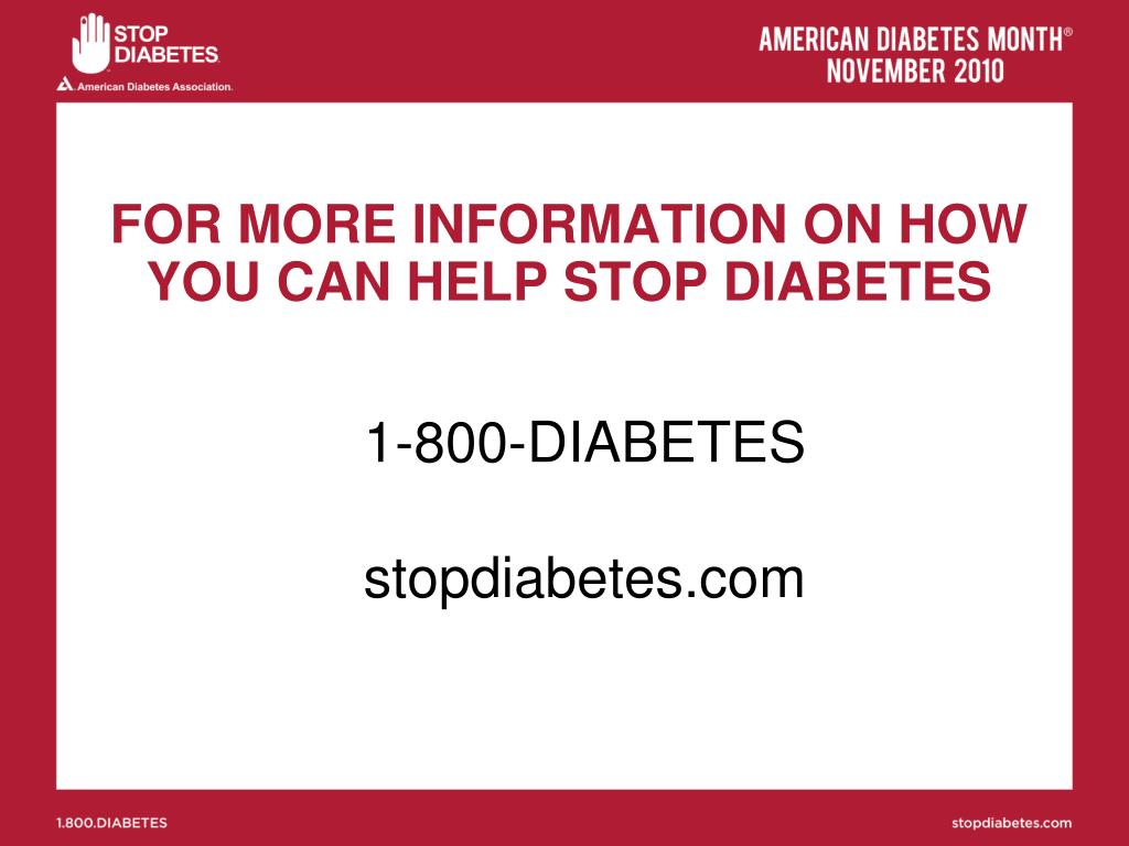 FOR MORE INFORMATION ON HOW YOU CAN HELP STOP DIABETES