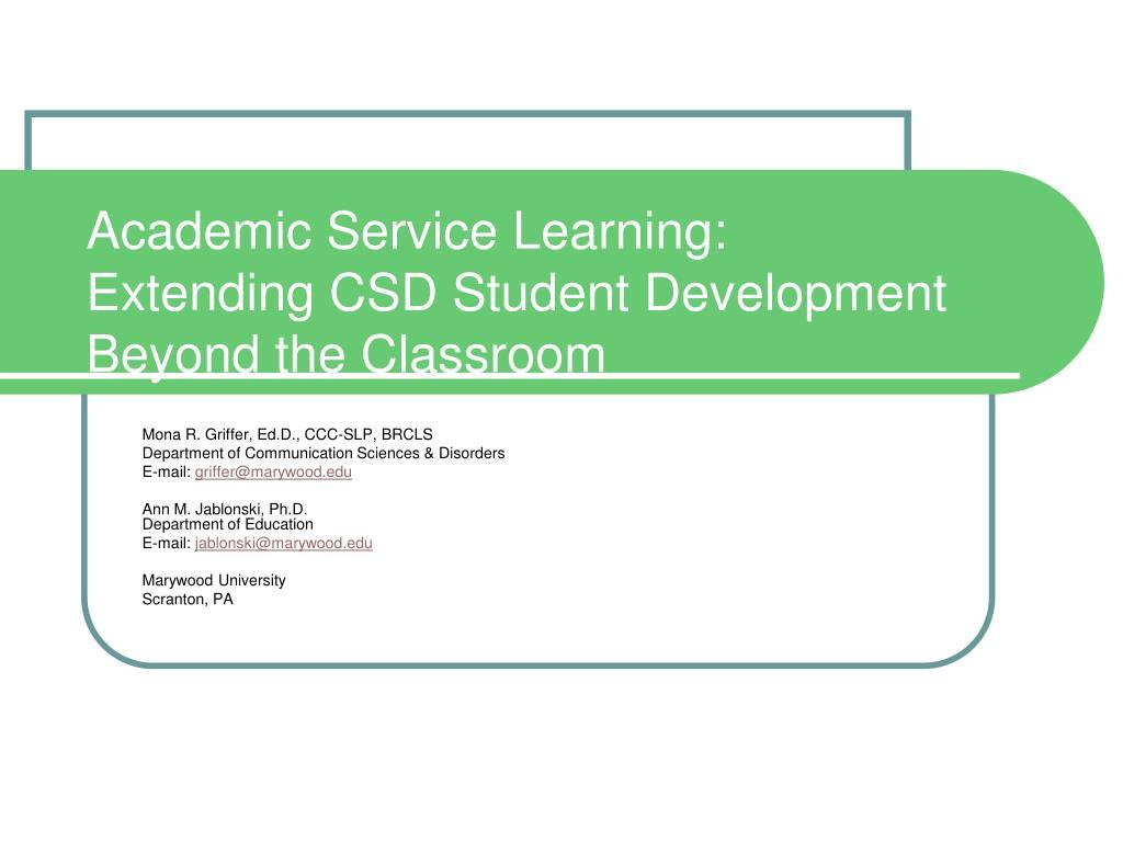academic service learning extending csd student development beyond the classroom l.