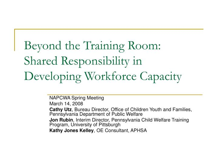 Beyond the training room shared responsibility in developing workforce capacity