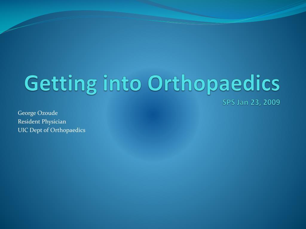 getting into orthopaedics sps jan 23 2009 l.