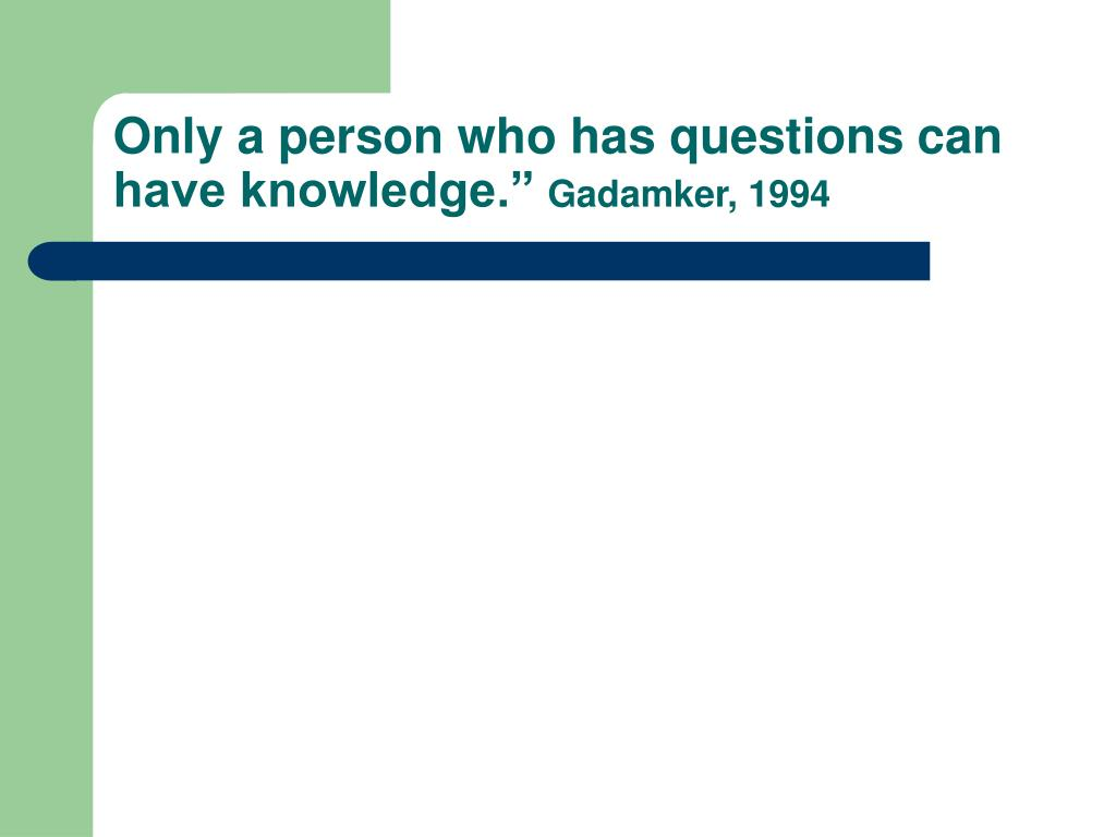 """Only a person who has questions can have knowledge."""""""