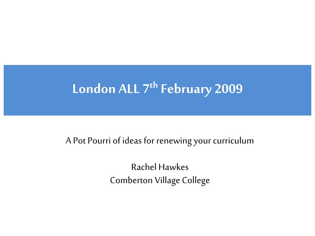 a pot pourri of ideas for renewing your curriculum rachel hawkes comberton village college l.