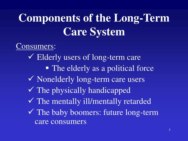 a failure to communicate long term care for the baby boomers Both of these programs pay for long-term care for people who are poor and chronically or terminally ill but nursing homes have long lost money on residents covered by medicaid programs.