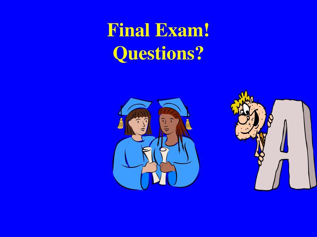 Final Exam!