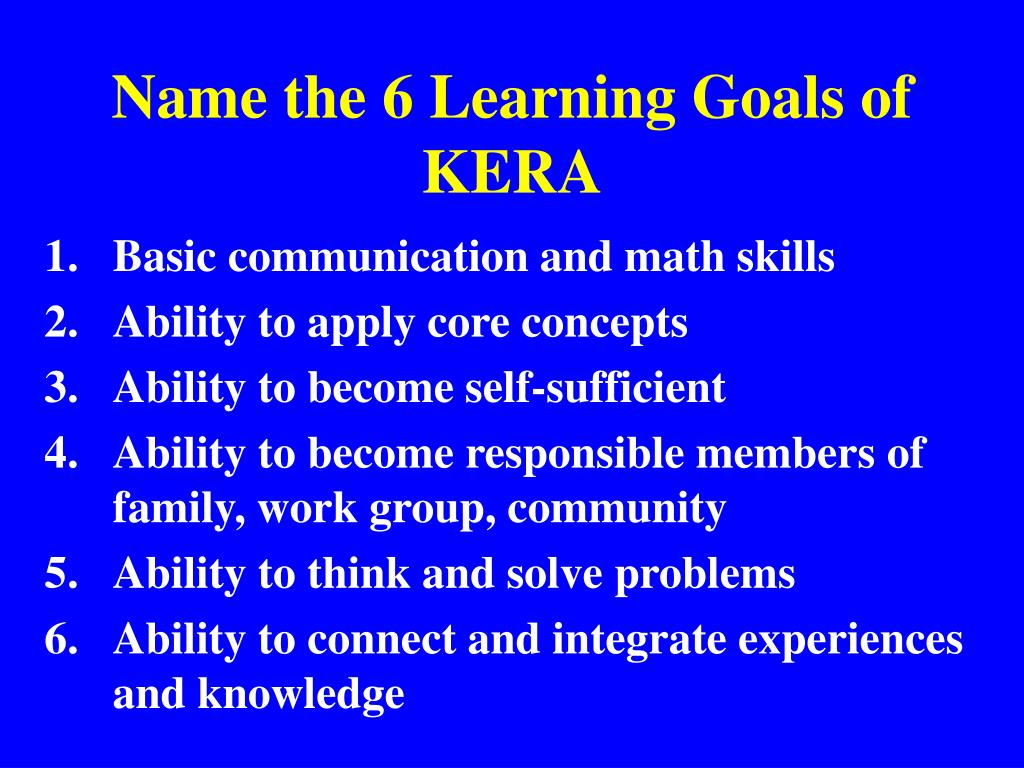 Name the 6 Learning Goals of KERA