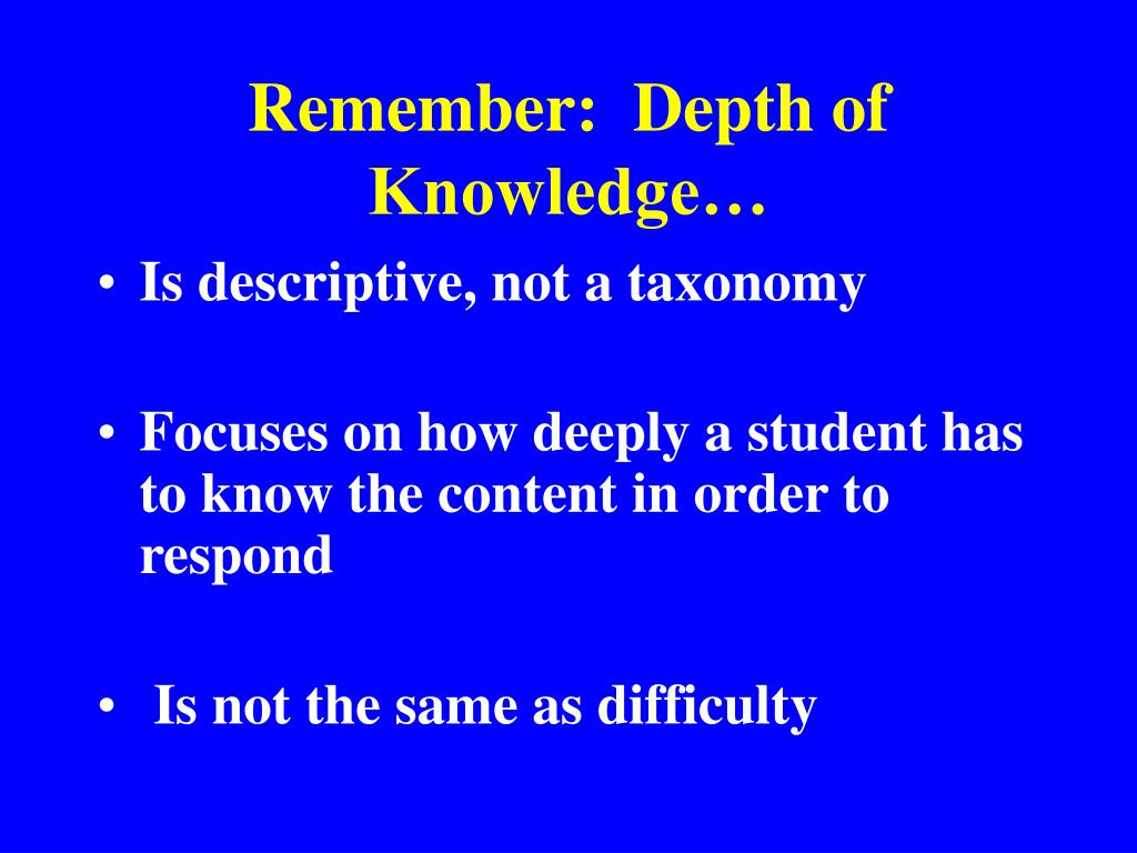 Remember:  Depth of Knowledge…