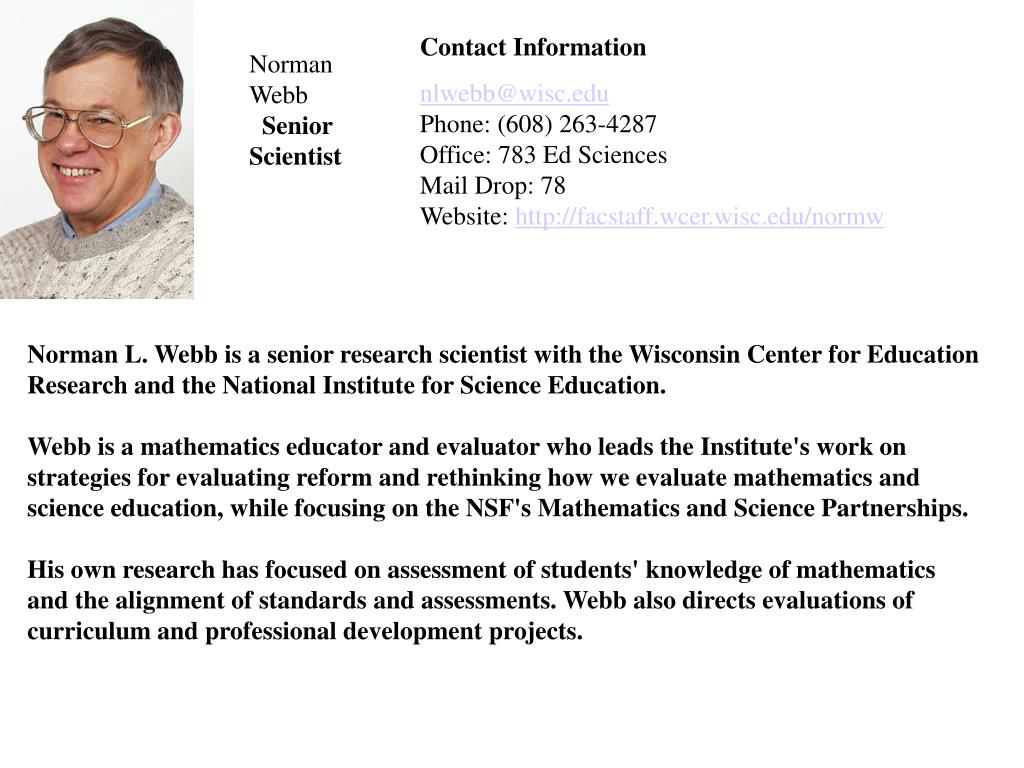 Norman L. Webb is a senior research scientist with the Wisconsin Center for Education Research and the National Institute for Science Education.