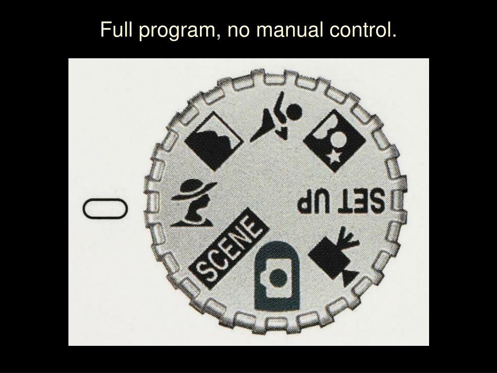 Full program, no manual control.