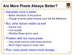are more pixels always better