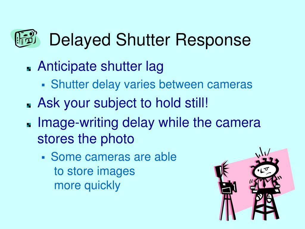 Delayed Shutter Response