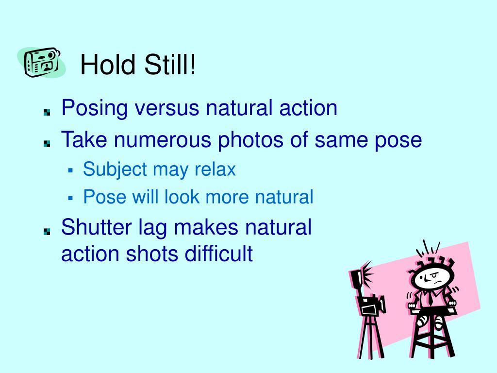 Hold Still!