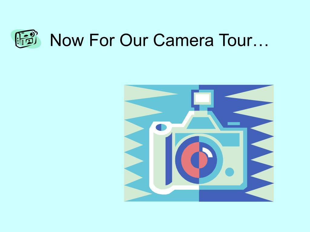 Now For Our Camera Tour…