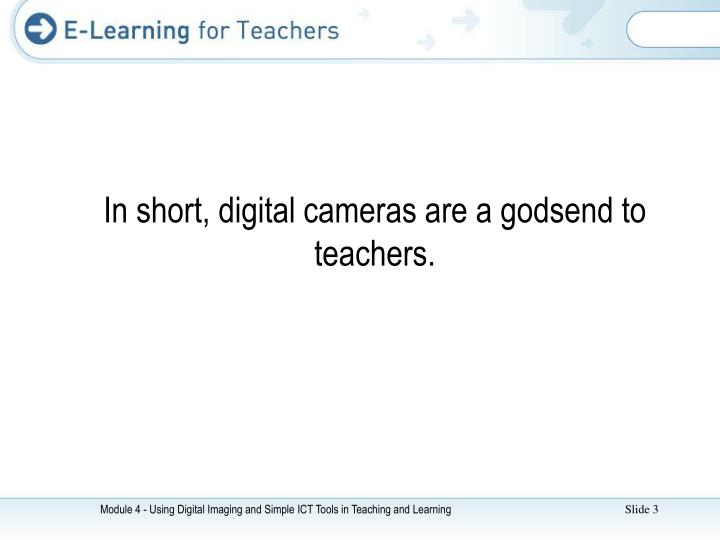In short digital cameras are a godsend to teachers