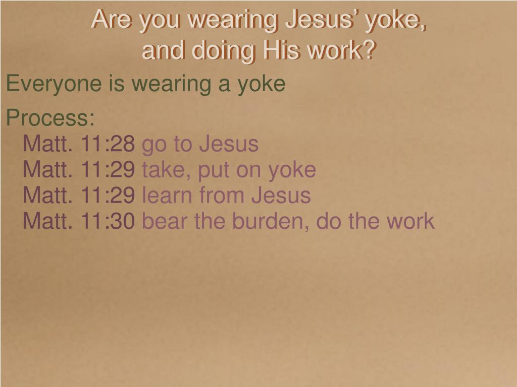 Are you wearing Jesus' yoke,