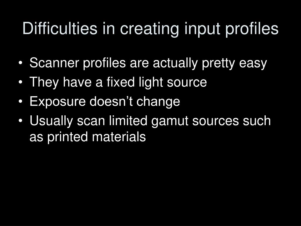 Difficulties in creating input profiles