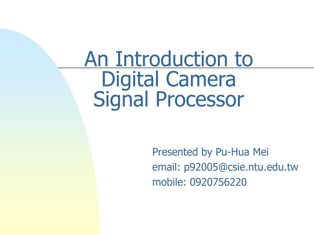 an introduction to digital camera signal processor l.