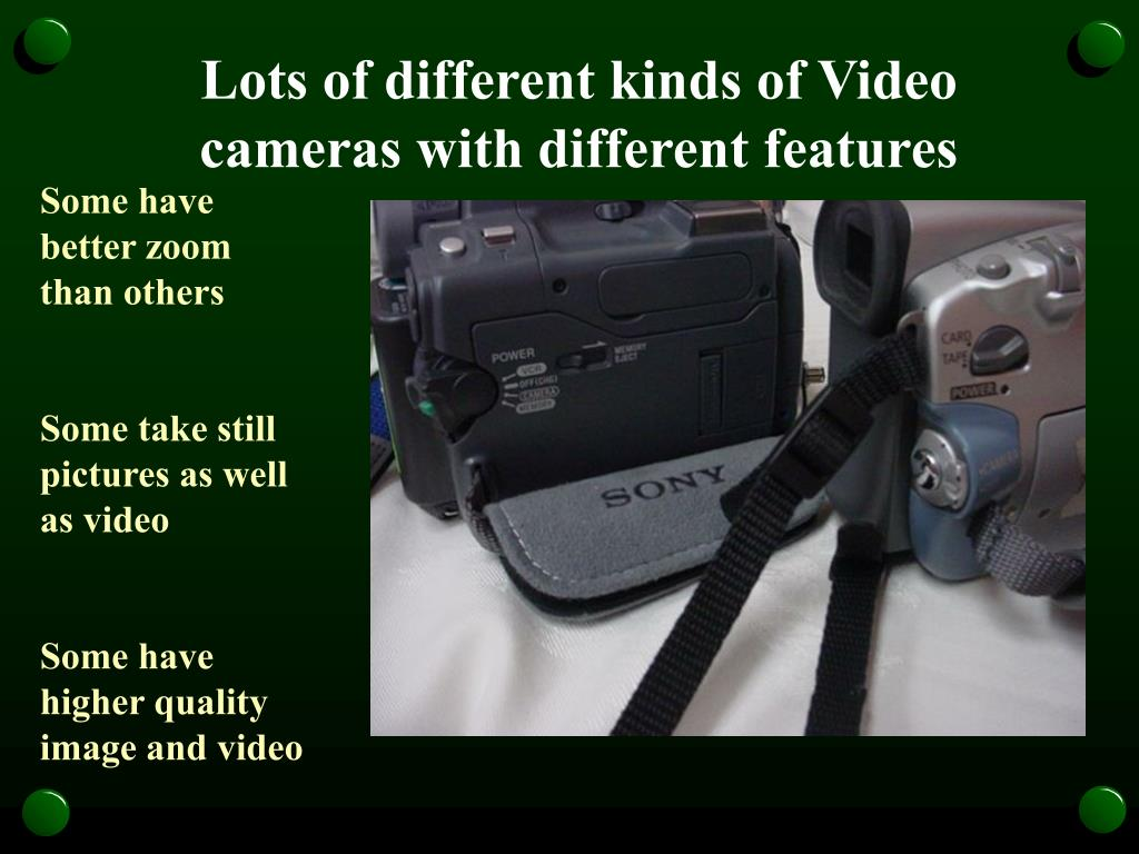 Lots of different kinds of Video cameras with different features