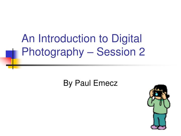 An introduction to digital photography session 2