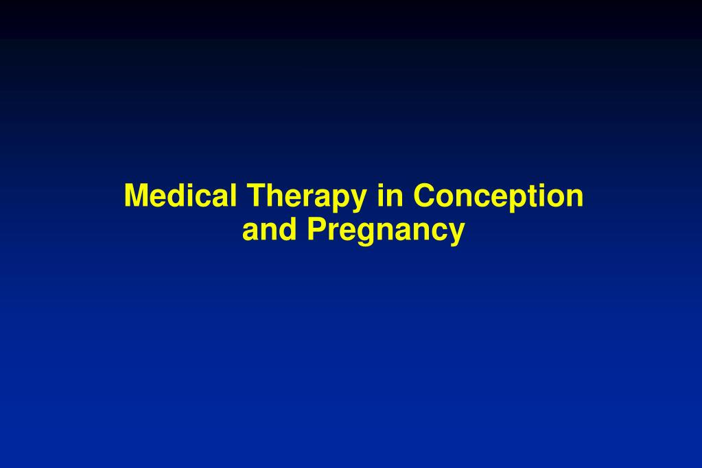 Medical Therapy in Conception and Pregnancy