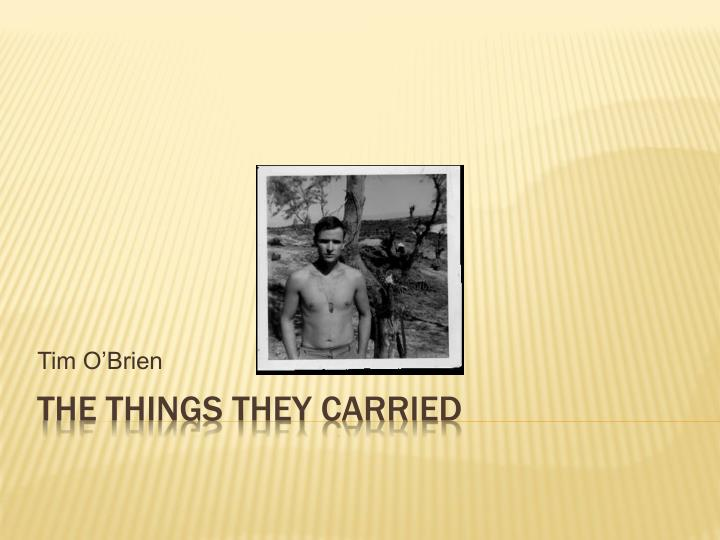 the things they carried shame The things they carried themes honors, again  o'brien uses these characters to show that fear of shame is a misguided but unavoidable motivation for going to war.