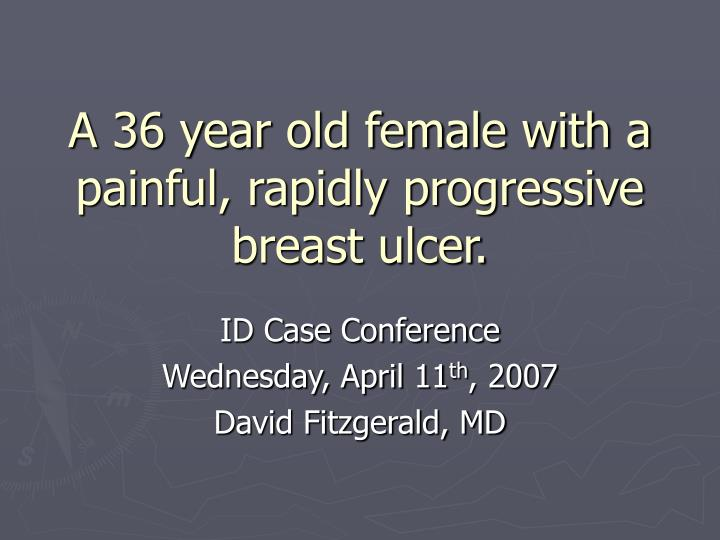 A 36 year old female with a painful rapidly progressive breast ulcer
