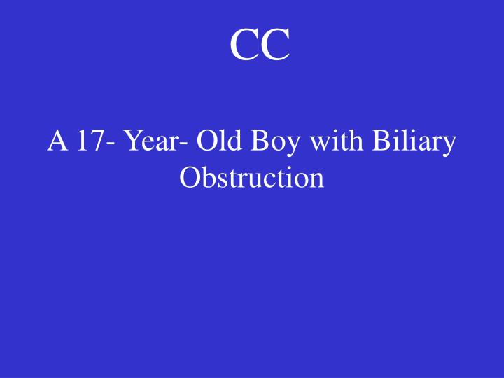 A 17 year old boy with biliary obstruction