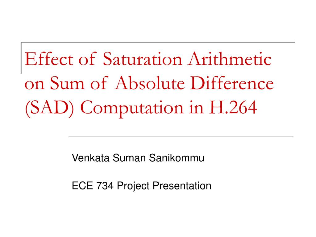effect of saturation arithmetic on sum of absolute difference sad computation in h 264 l.