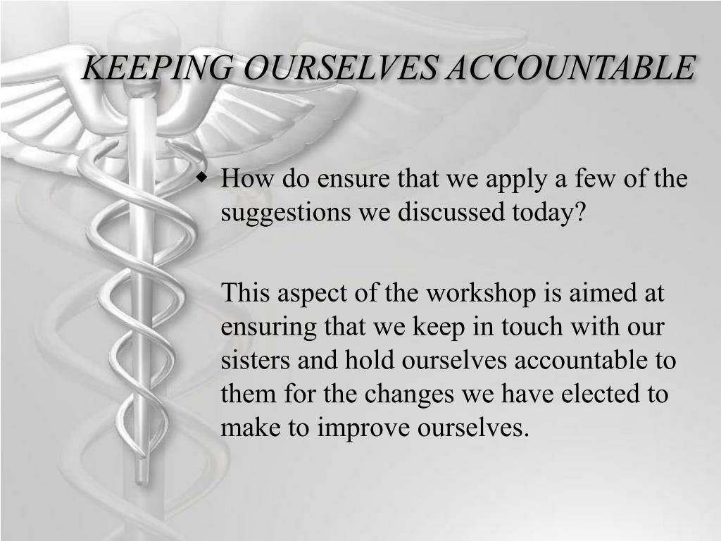 KEEPING OURSELVES ACCOUNTABLE