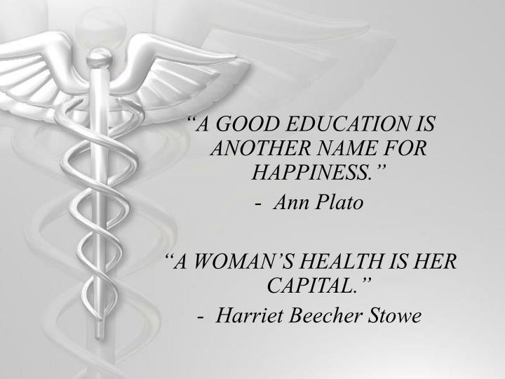"""""""A GOOD EDUCATION IS ANOTHER NAME FOR HAPPINESS."""""""