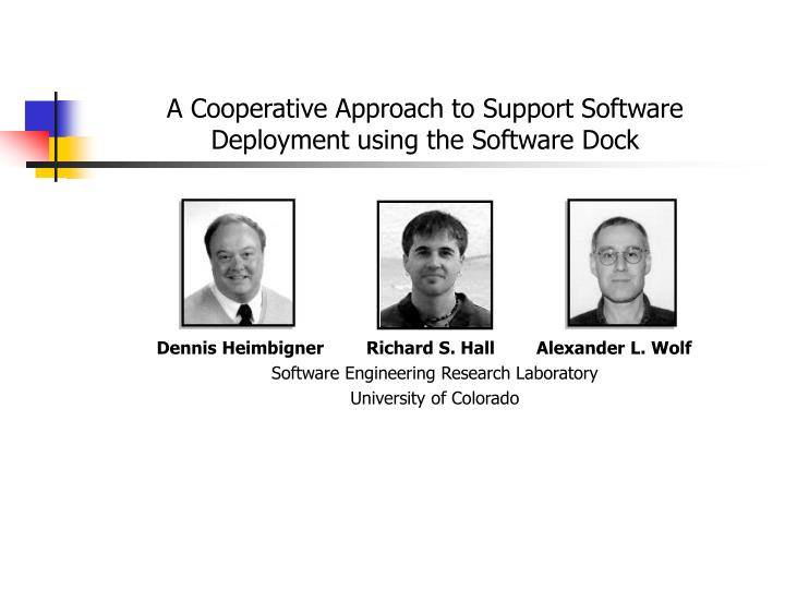 a cooperative approach to support software deployment using the software dock n.