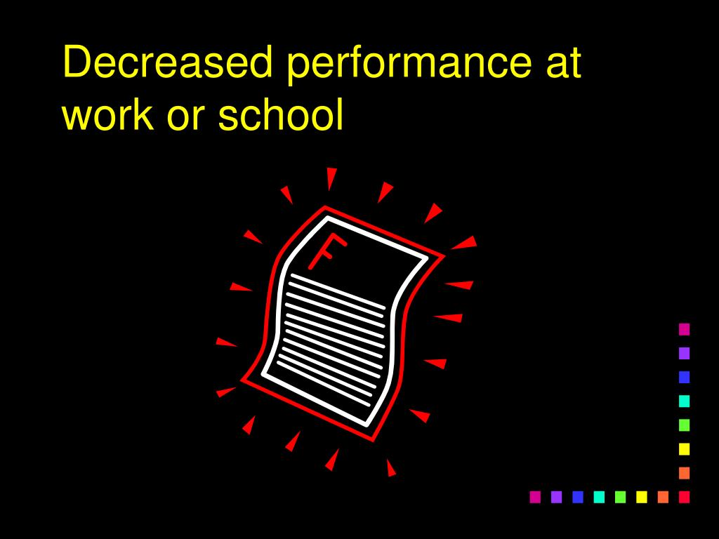 Decreased performance at work or school