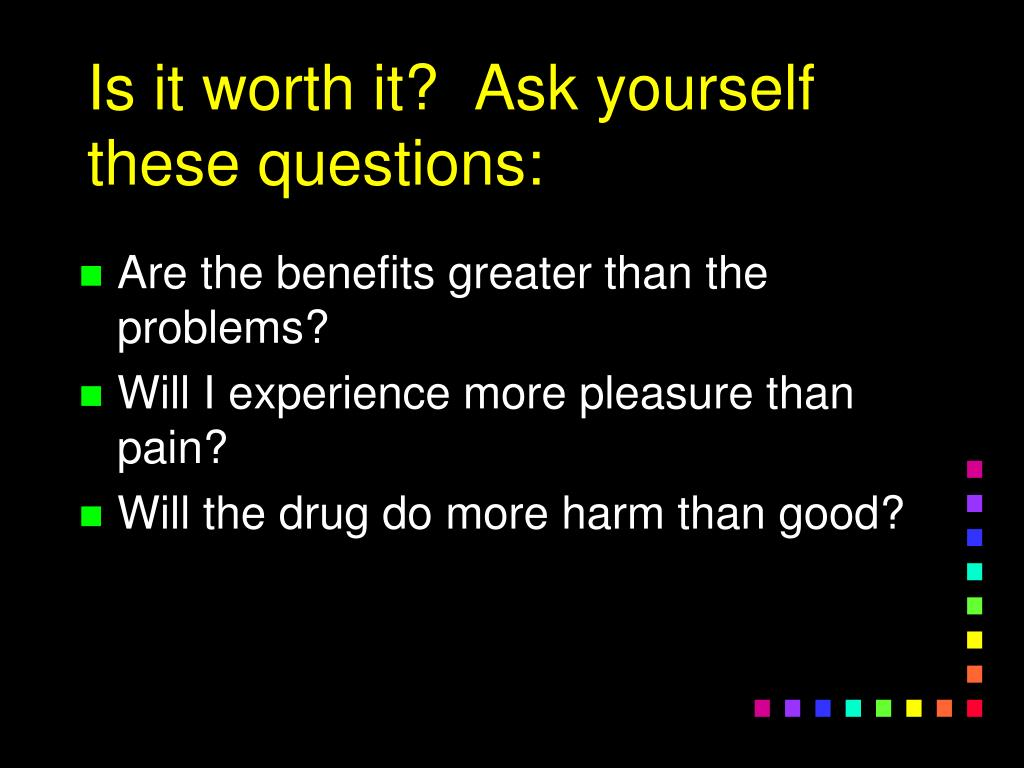 Is it worth it?  Ask yourself these questions: