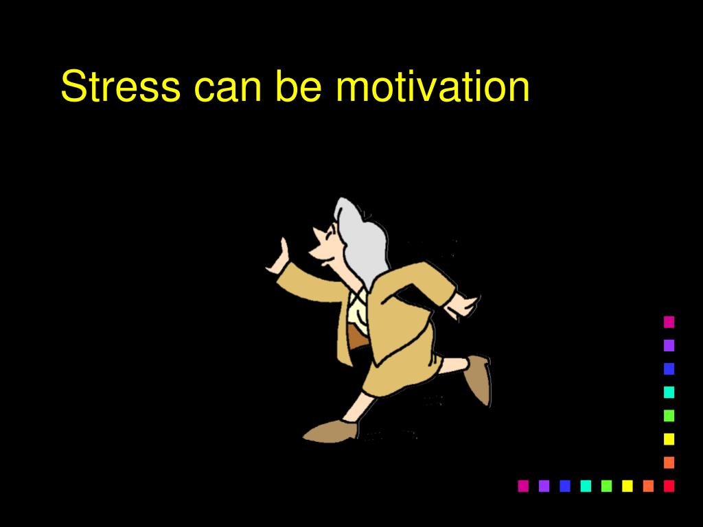 Stress can be motivation
