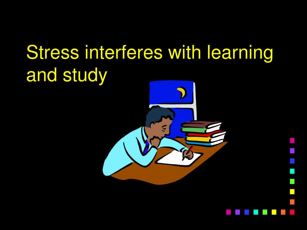 Stress interferes with learning and study