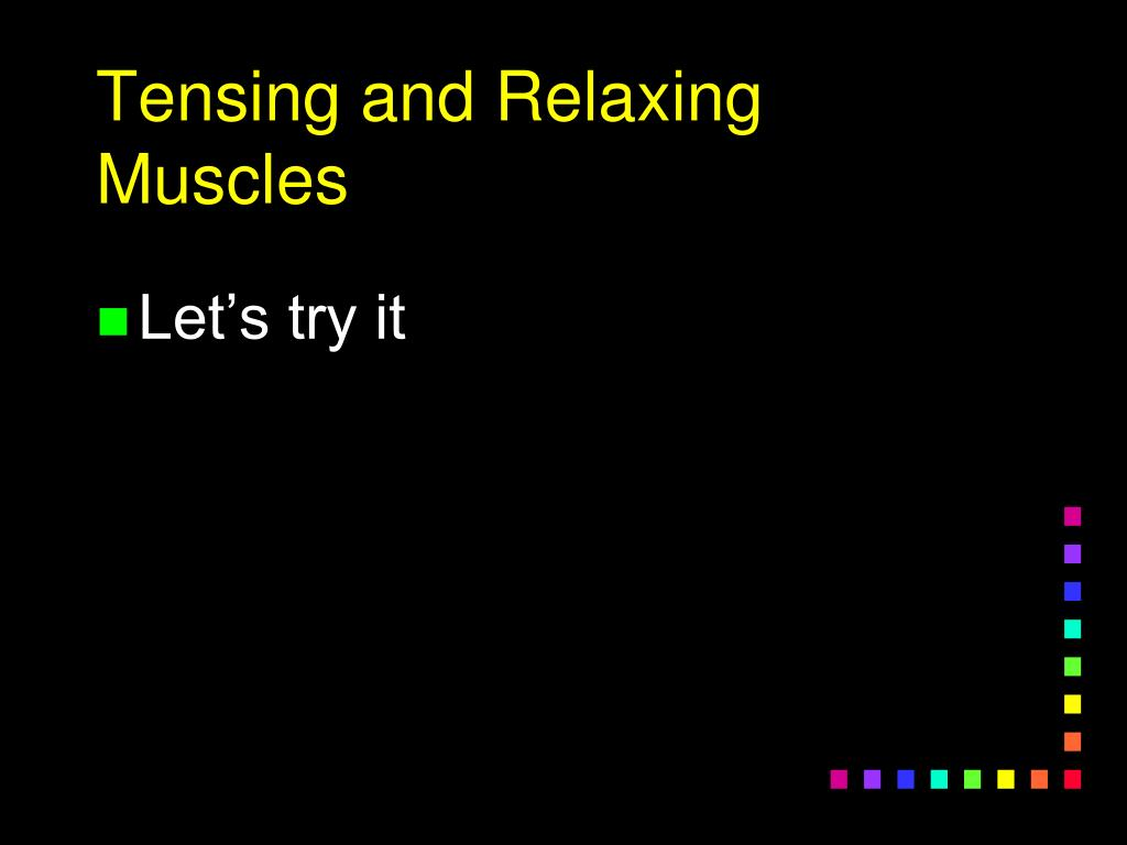 Tensing and Relaxing Muscles