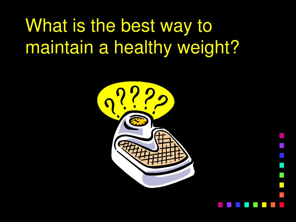 What is the best way to maintain a healthy weight?