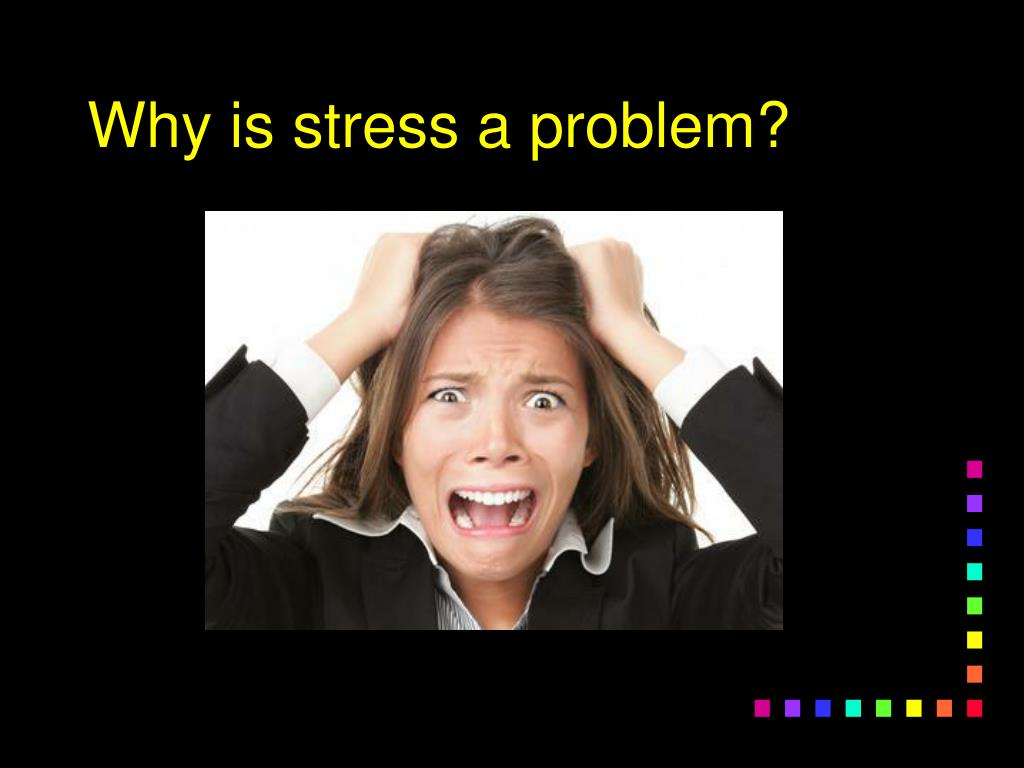 Why is stress a problem?