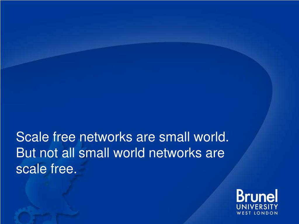 Scale free networks are small world. But not all small world networks are scale free.