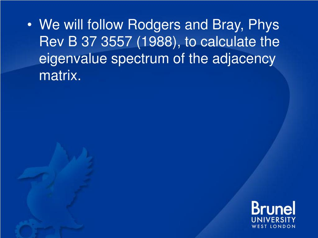 We will follow Rodgers and Bray, Phys Rev B 37 3557 (1988), to calculate the eigenvalue spectrum of the adjacency matrix.